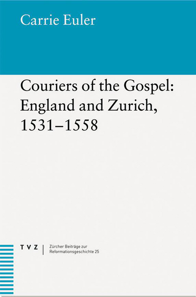 Cover Couriers of the Gospel: England and Zurich, 1531–1558